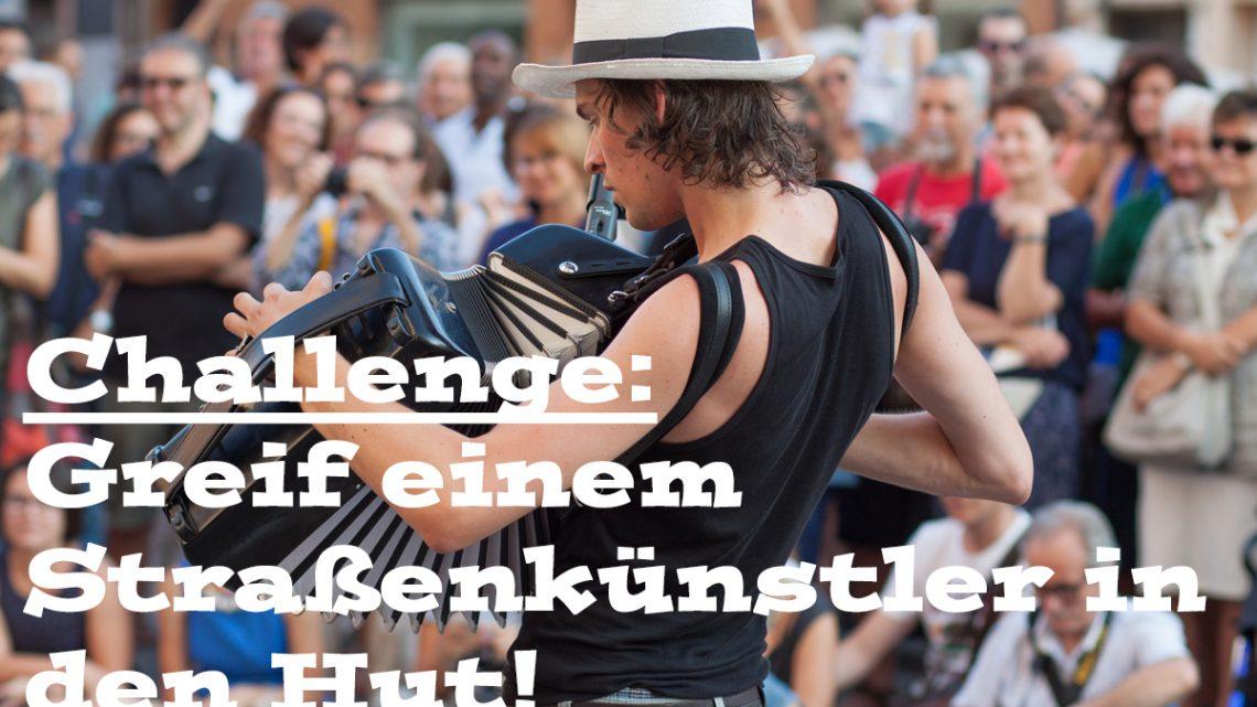 Die Challenge: Greif einem Straßenmusiker in den Hut und klau sein Geld!