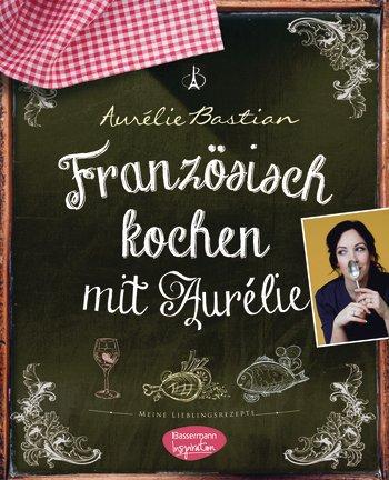Kochbuch-Besprechung: Französisch kochen mit Aurélie