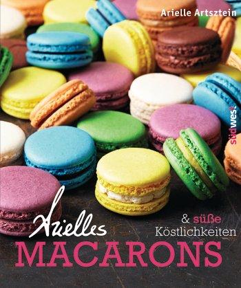 Kochbuch: Arielles Macarons & Süße Köstlichkeiten