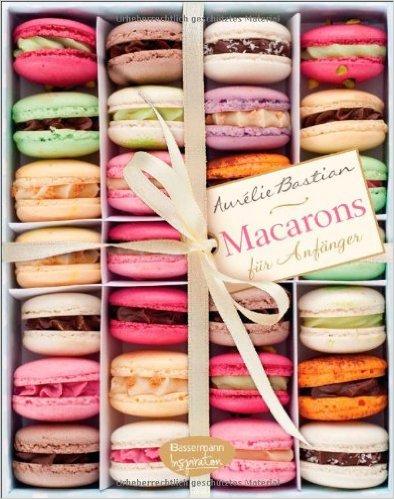 Kochbuch: Macarons für Anfänger von Aurélie Bastian